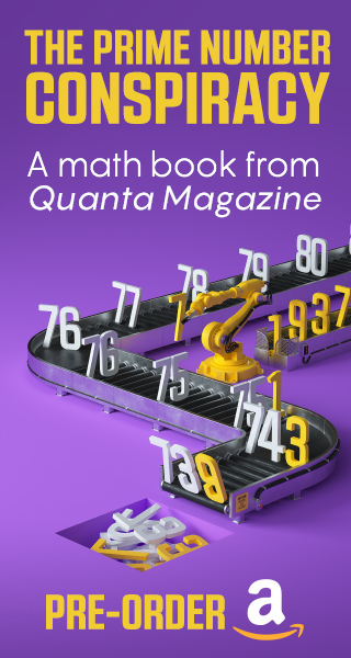 The Prime Number Conspiracy - The Biggest Ideas in Math from Quanta Coming November 2018. Pre-order now!